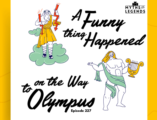 227-Greek/Roman Myth: A Funny thing happened on the Way to Olympus